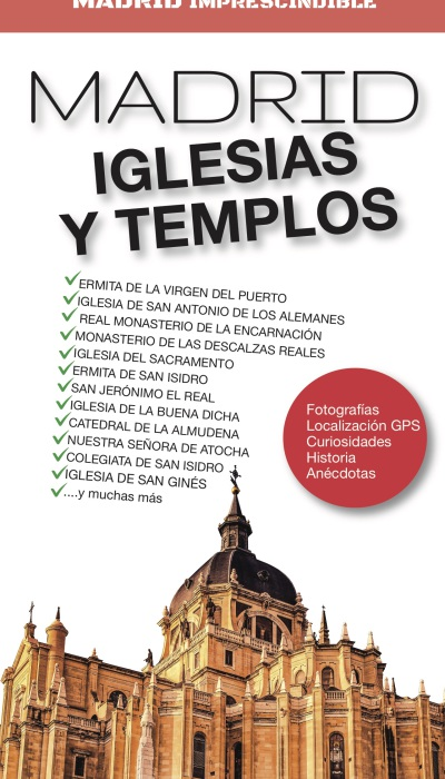 MADRID IMPRESCINDIBLE. IGLESIAS Y TEMPLOS